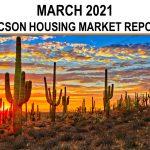 Tucson Real Estate Housing Market – March 2021