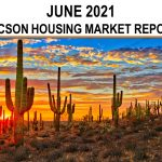 Tucson Real Estate Housing Market – June 2021