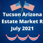 Tucson Real Estate Report – July 2021
